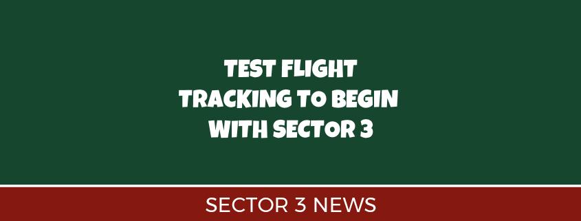 Sector 3 Test Flights